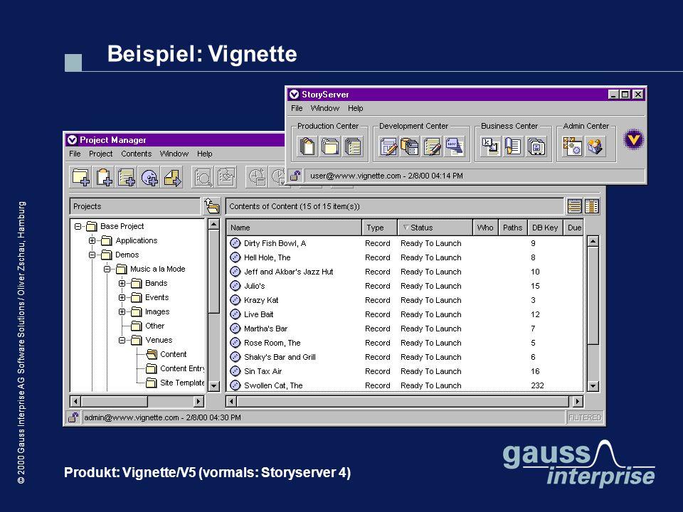 © 2000 Gauss Interprise AG Software Solutions / Oliver Zschau, Hamburg Beispiel: Vignette Produkt: Vignette/V5 (vormals: Storyserver 4)