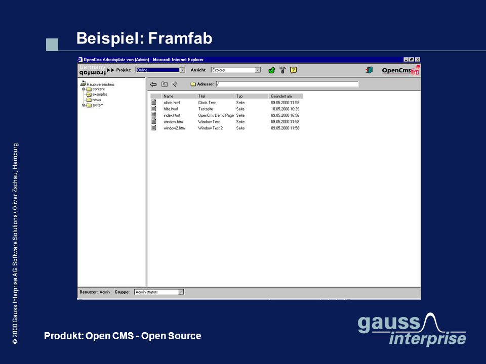 © 2000 Gauss Interprise AG Software Solutions / Oliver Zschau, Hamburg Beispiel: Framfab Produkt: Open CMS - Open Source