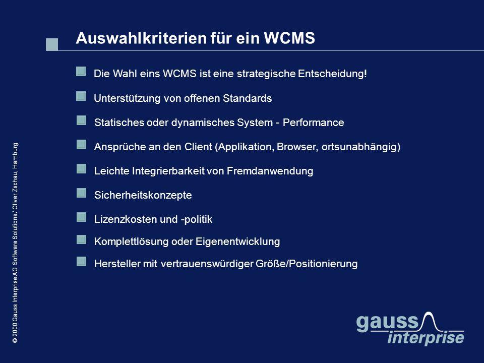 © 2000 Gauss Interprise AG Software Solutions / Oliver Zschau, Hamburg Auswahlkriterien für ein WCMS Die Wahl eins WCMS ist eine strategische Entschei