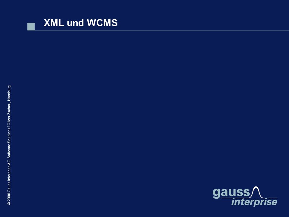 © 2000 Gauss Interprise AG Software Solutions / Oliver Zschau, Hamburg XML und WCMS