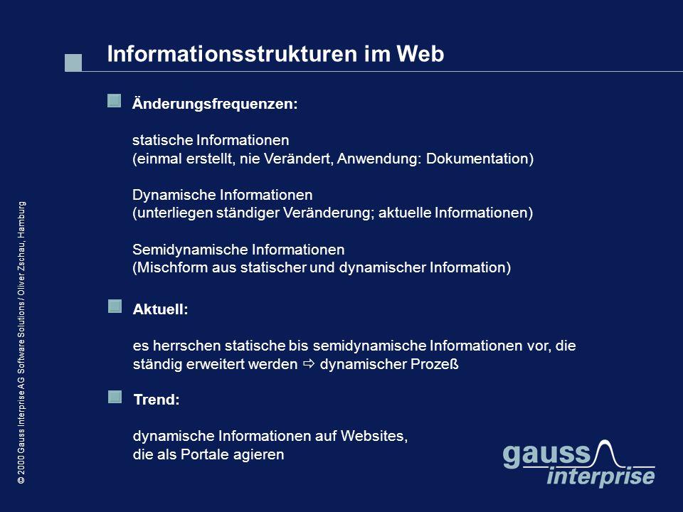 © 2000 Gauss Interprise AG Software Solutions / Oliver Zschau, Hamburg Informationsstrukturen im Web Änderungsfrequenzen: statische Informationen (ein