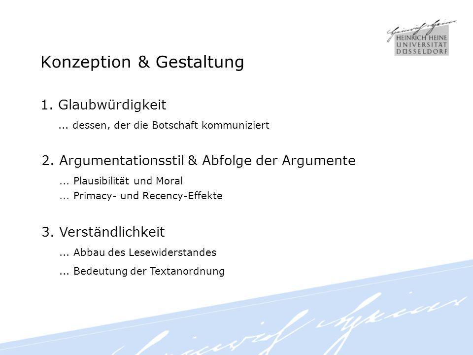 Konzeption & Gestaltung 1. Glaubwürdigkeit... dessen, der die Botschaft kommuniziert 2. Argumentationsstil & Abfolge der Argumente... Plausibilität un