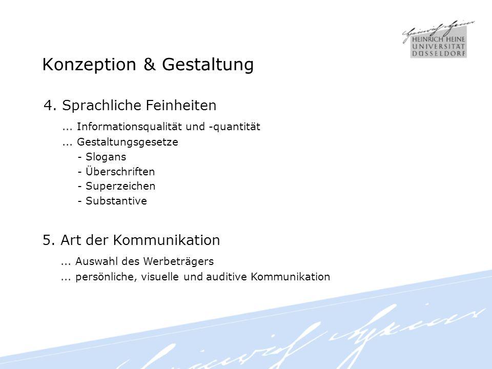 Konzeption & Gestaltung 5. Art der Kommunikation... Auswahl des Werbeträgers... persönliche, visuelle und auditive Kommunikation 4. Sprachliche Feinhe