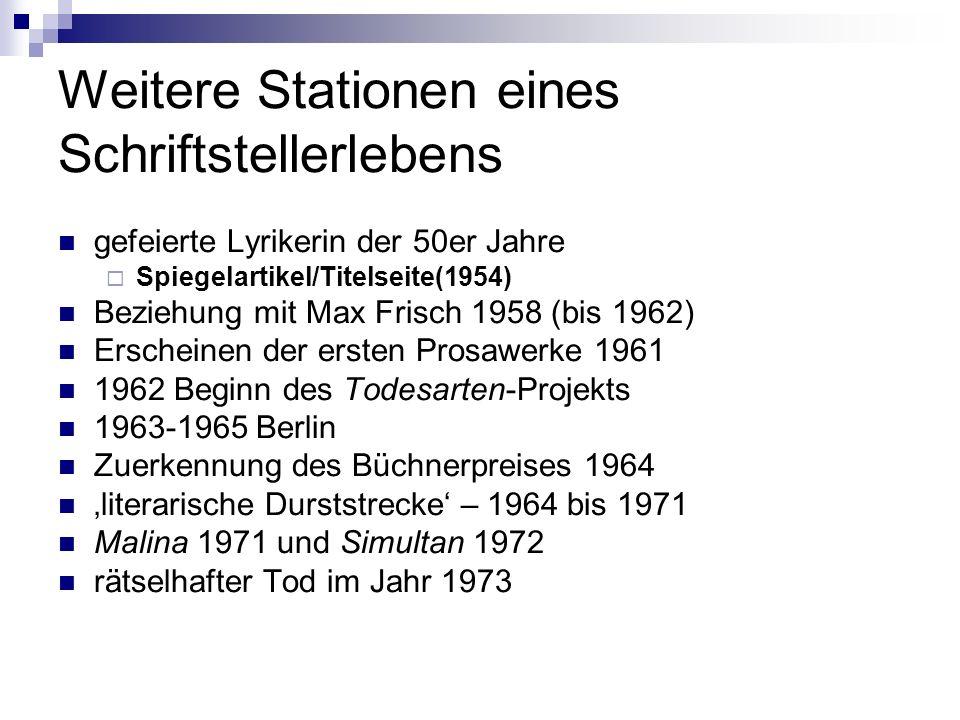 Weitere Stationen eines Schriftstellerlebens gefeierte Lyrikerin der 50er Jahre Spiegelartikel/Titelseite(1954) Beziehung mit Max Frisch 1958 (bis 196