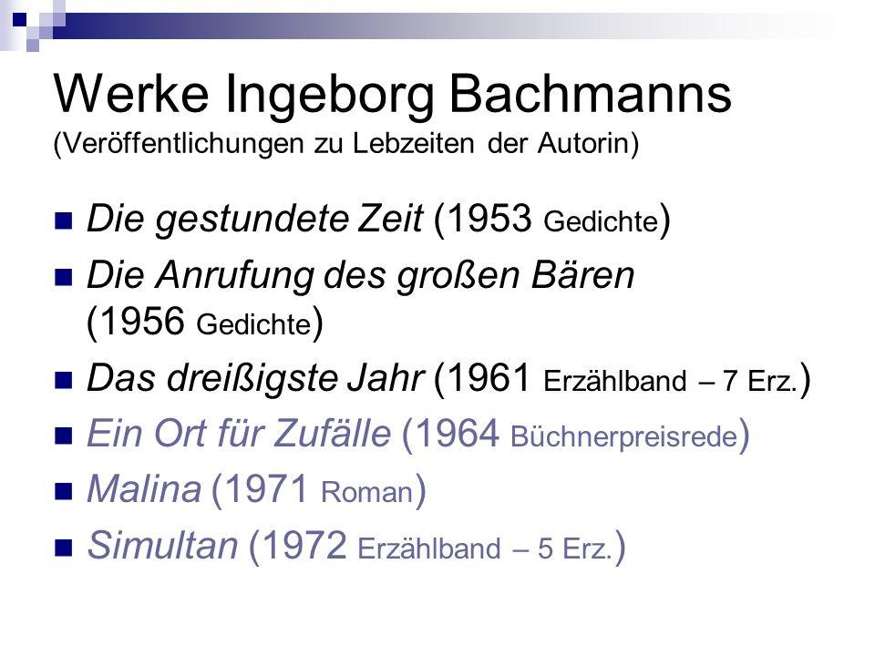 Werke Ingeborg Bachmanns (Veröffentlichungen zu Lebzeiten der Autorin) Die gestundete Zeit (1953 Gedichte ) Die Anrufung des großen Bären (1956 Gedich
