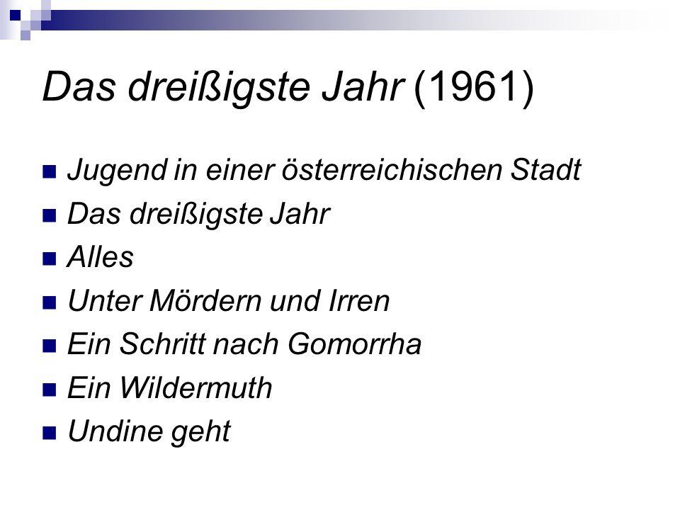 Das dreißigste Jahr (1961) Jugend in einer österreichischen Stadt Das dreißigste Jahr Alles Unter Mördern und Irren Ein Schritt nach Gomorrha Ein Wild