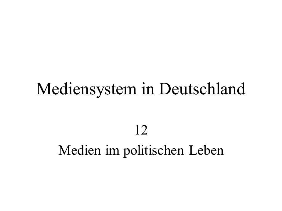 Mediensystem in Deutschland 12 Medien im politischen Leben