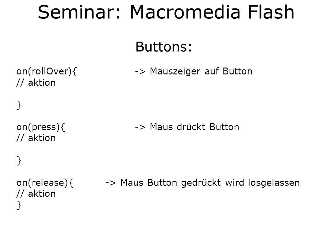 Buttons: on(rollOver){-> Mauszeiger auf Button // aktion } on(press){-> Maus drückt Button // aktion } on(release){-> Maus Button gedrückt wird losgel