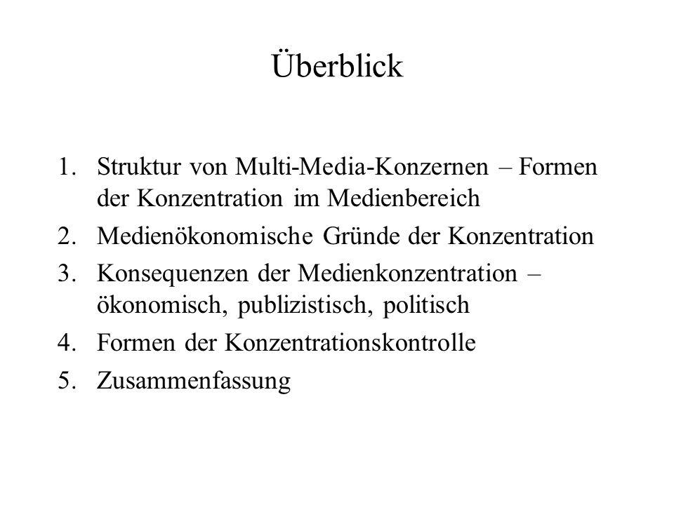 Überblick 1.Struktur von Multi-Media-Konzernen – Formen der Konzentration im Medienbereich 2.Medienökonomische Gründe der Konzentration 3.Konsequenzen