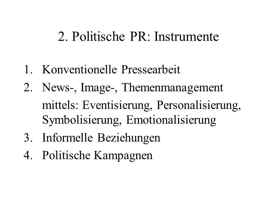 2. Politische PR: Instrumente 1.Konventionelle Pressearbeit 2.News-, Image-, Themenmanagement mittels: Eventisierung, Personalisierung, Symbolisierung