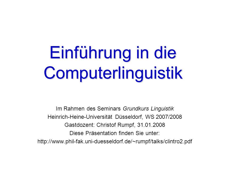 Einführung in die Computerlinguistik Im Rahmen des Seminars Grundkurs Linguistik Heinrich-Heine-Universität Düsseldorf, WS 2007/2008 Gastdozent: Chris