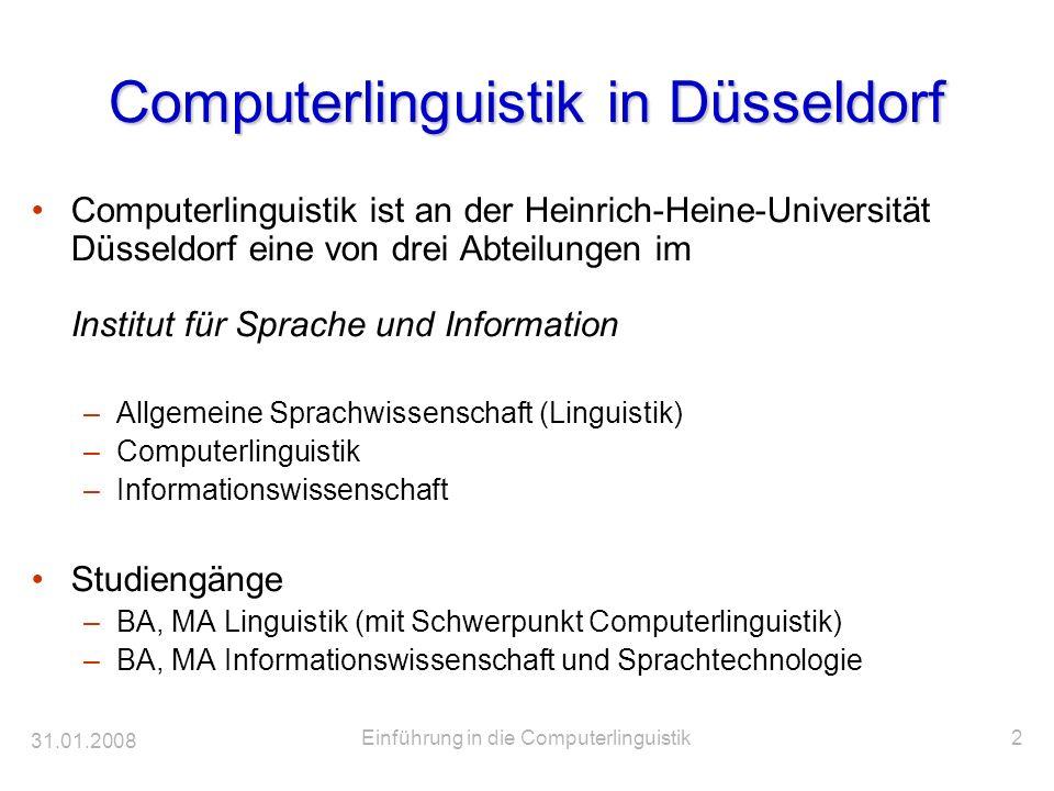 31.01.2008 Einführung in die Computerlinguistik2 Computerlinguistik in Düsseldorf Computerlinguistik ist an der Heinrich-Heine-Universität Düsseldorf