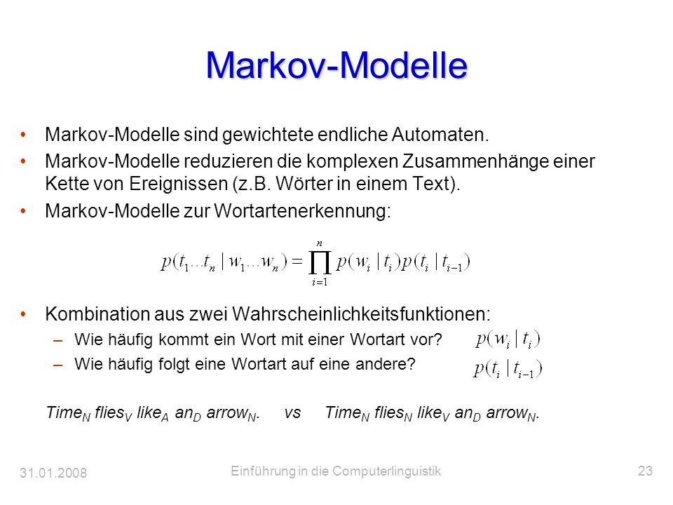 31.01.2008 Einführung in die Computerlinguistik23 Markov-Modelle Markov-Modelle sind gewichtete endliche Automaten. Markov-Modelle reduzieren die komp