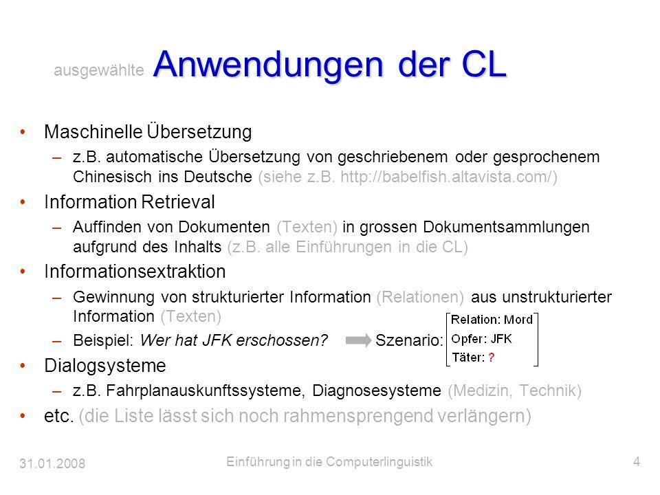31.01.2008 Einführung in die Computerlinguistik4 Anwendungen der CL Maschinelle Übersetzung –z.B. automatische Übersetzung von geschriebenem oder gesp