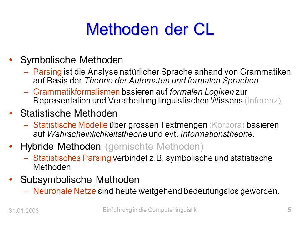31.01.2008 Einführung in die Computerlinguistik5 Methoden der CL Symbolische Methoden –Parsing ist die Analyse natürlicher Sprache anhand von Grammati