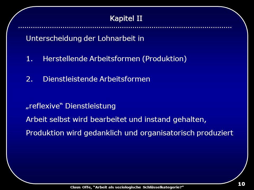 Claus Offe, Arbeit als soziologische Schlüsselkategorie? 10 Unterscheidung der Lohnarbeit in 1.Herstellende Arbeitsformen (Produktion) 2.Dienstleisten