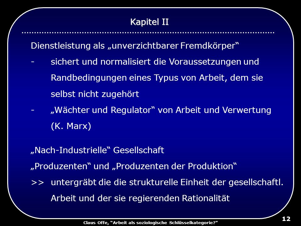 Claus Offe, Arbeit als soziologische Schlüsselkategorie? 12 Dienstleistung als unverzichtbarer Fremdkörper -sichert und normalisiert die Voraussetzung