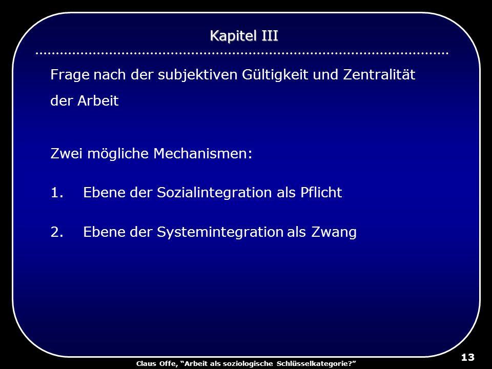 Claus Offe, Arbeit als soziologische Schlüsselkategorie? 13 Frage nach der subjektiven Gültigkeit und Zentralität der Arbeit Zwei mögliche Mechanismen