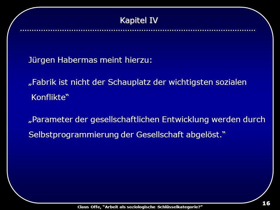 Claus Offe, Arbeit als soziologische Schlüsselkategorie? 16 Jürgen Habermas meint hierzu: Fabrik ist nicht der Schauplatz der wichtigsten sozialen Kon