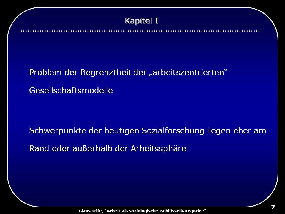 Claus Offe, Arbeit als soziologische Schlüsselkategorie? 7 Problem der Begrenztheit der arbeitszentrierten Gesellschaftsmodelle Schwerpunkte der heuti