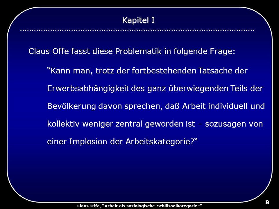 Claus Offe, Arbeit als soziologische Schlüsselkategorie? 8 Claus Offe fasst diese Problematik in folgende Frage: Kann man, trotz der fortbestehenden T