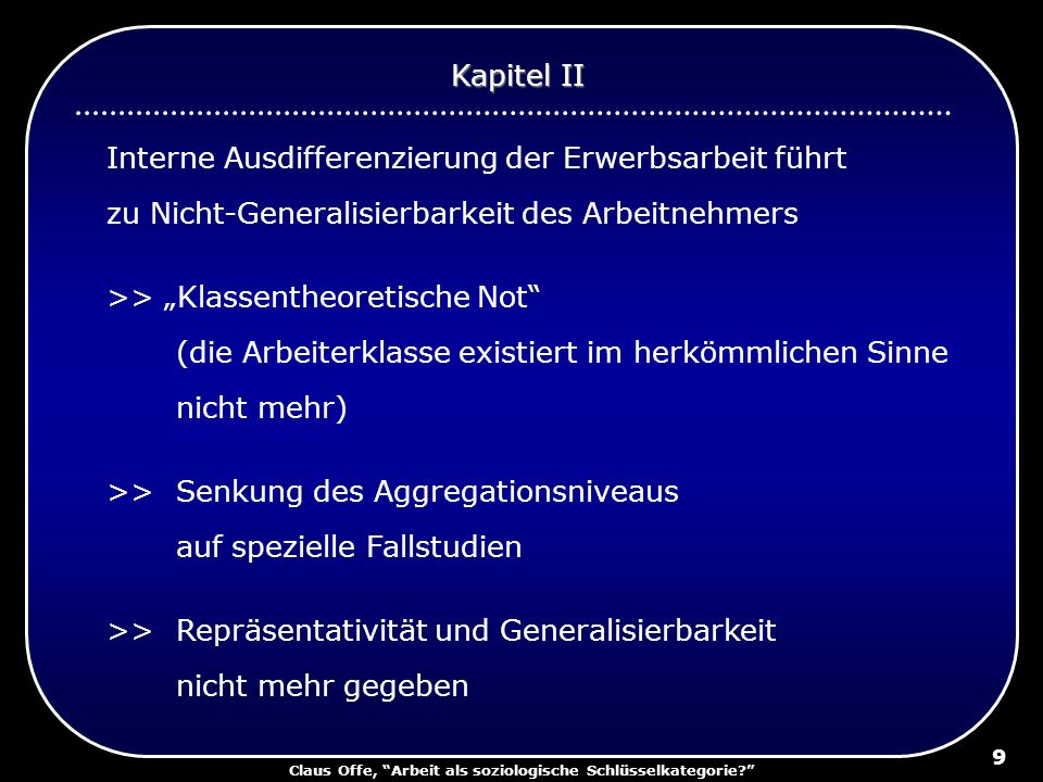 Claus Offe, Arbeit als soziologische Schlüsselkategorie? 9 Interne Ausdifferenzierung der Erwerbsarbeit führt zu Nicht-Generalisierbarkeit des Arbeitn