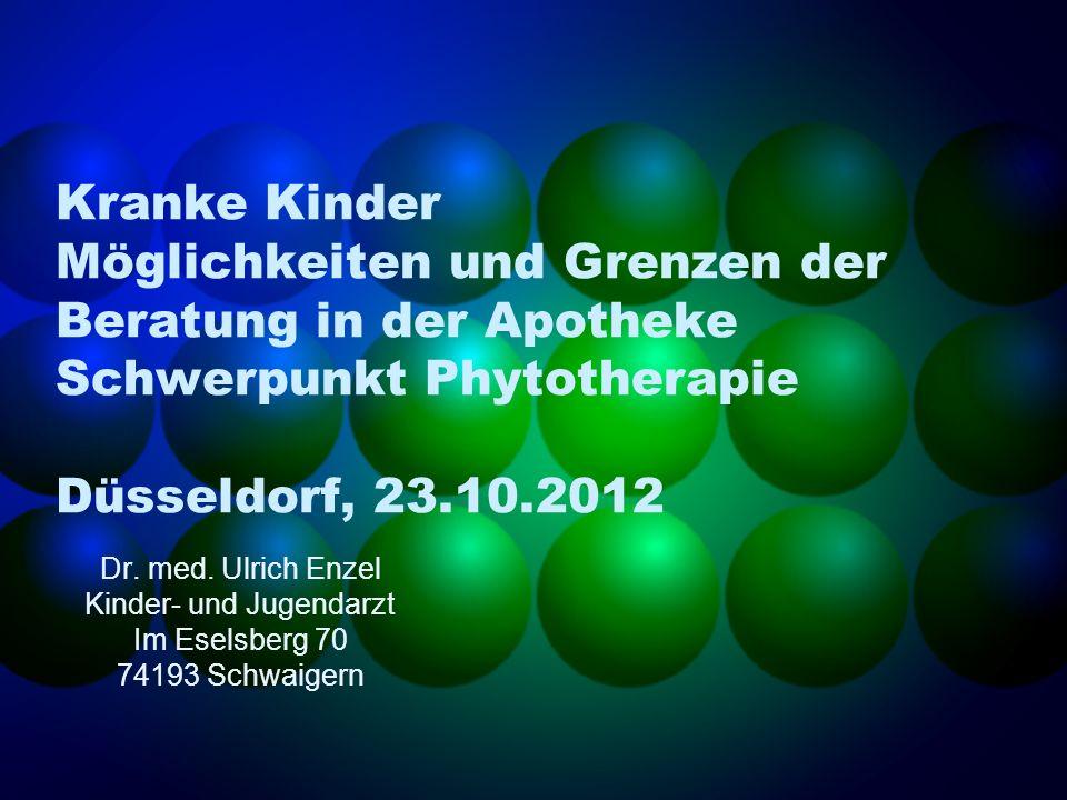 Kranke Kinder Möglichkeiten und Grenzen der Beratung in der Apotheke Schwerpunkt Phytotherapie Düsseldorf, 23.10.2012 Dr. med. Ulrich Enzel Kinder- un