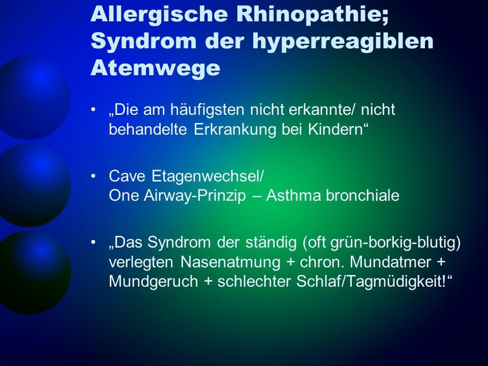 Allergische Rhinopathie; Syndrom der hyperreagiblen Atemwege Die am häufigsten nicht erkannte/ nicht behandelte Erkrankung bei Kindern Cave Etagenwech