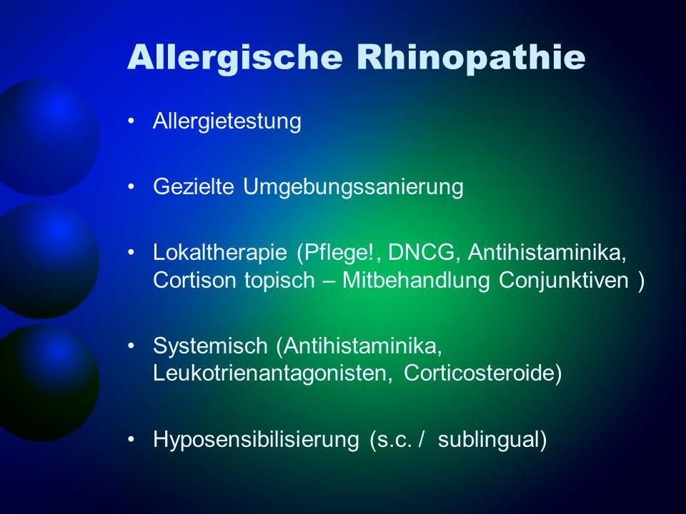 Allergische Rhinopathie Allergietestung Gezielte Umgebungssanierung Lokaltherapie (Pflege!, DNCG, Antihistaminika, Cortison topisch – Mitbehandlung Co