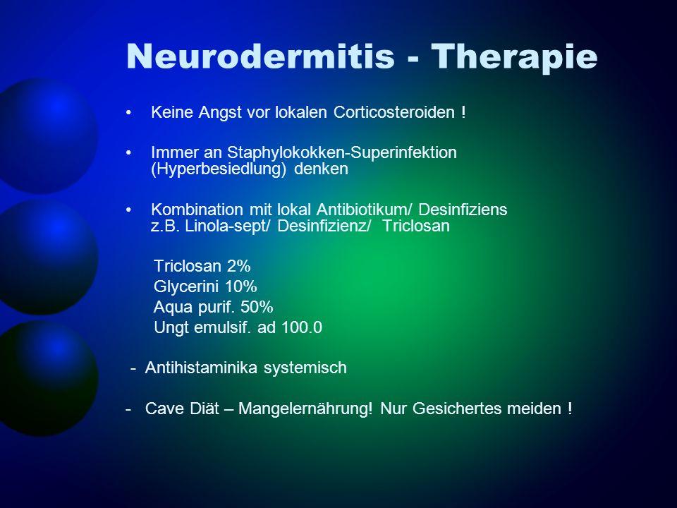 Neurodermitis - Therapie Keine Angst vor lokalen Corticosteroiden ! Immer an Staphylokokken-Superinfektion (Hyperbesiedlung) denken Kombination mit lo
