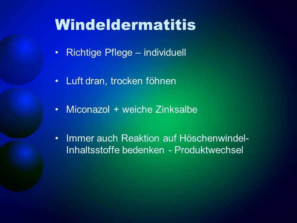 Windeldermatitis Richtige Pflege – individuell Luft dran, trocken föhnen Miconazol + weiche Zinksalbe Immer auch Reaktion auf Höschenwindel- Inhaltsst