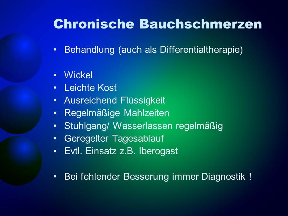 Chronische Bauchschmerzen Behandlung (auch als Differentialtherapie) Wickel Leichte Kost Ausreichend Flüssigkeit Regelmäßige Mahlzeiten Stuhlgang/ Was