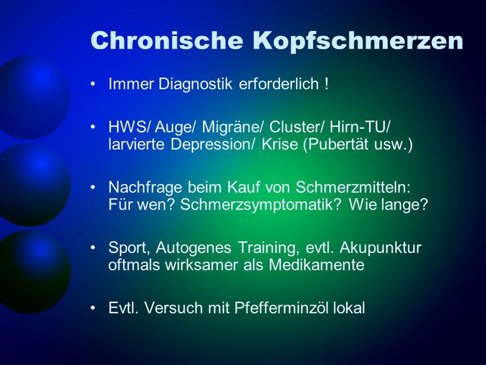 Chronische Kopfschmerzen Immer Diagnostik erforderlich ! HWS/ Auge/ Migräne/ Cluster/ Hirn-TU/ larvierte Depression/ Krise (Pubertät usw.) Nachfrage b