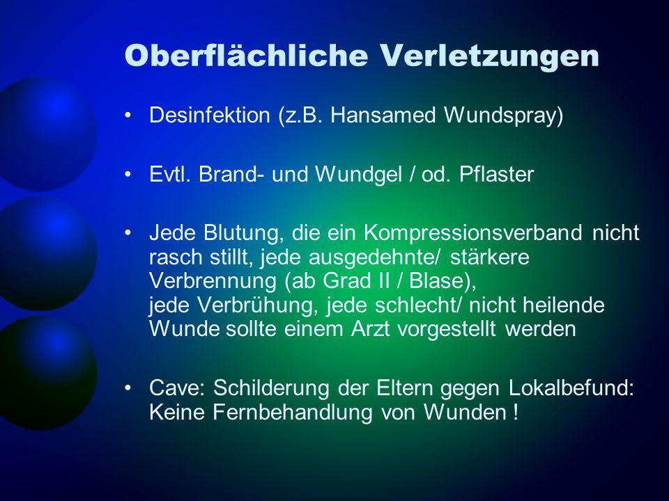 Oberflächliche Verletzungen Desinfektion (z.B. Hansamed Wundspray) Evtl. Brand- und Wundgel / od. Pflaster Jede Blutung, die ein Kompressionsverband n