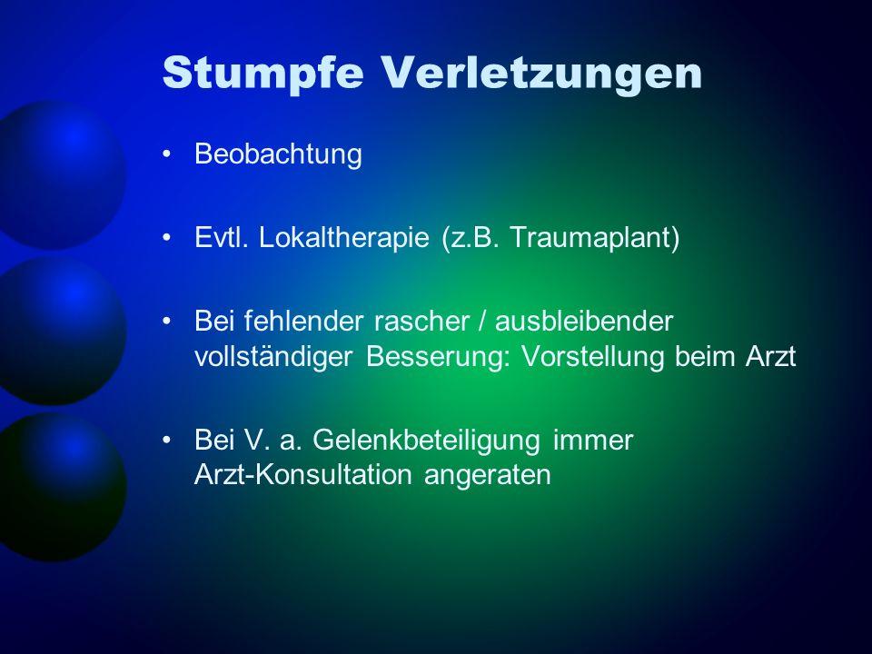 Stumpfe Verletzungen Beobachtung Evtl. Lokaltherapie (z.B. Traumaplant) Bei fehlender rascher / ausbleibender vollständiger Besserung: Vorstellung bei