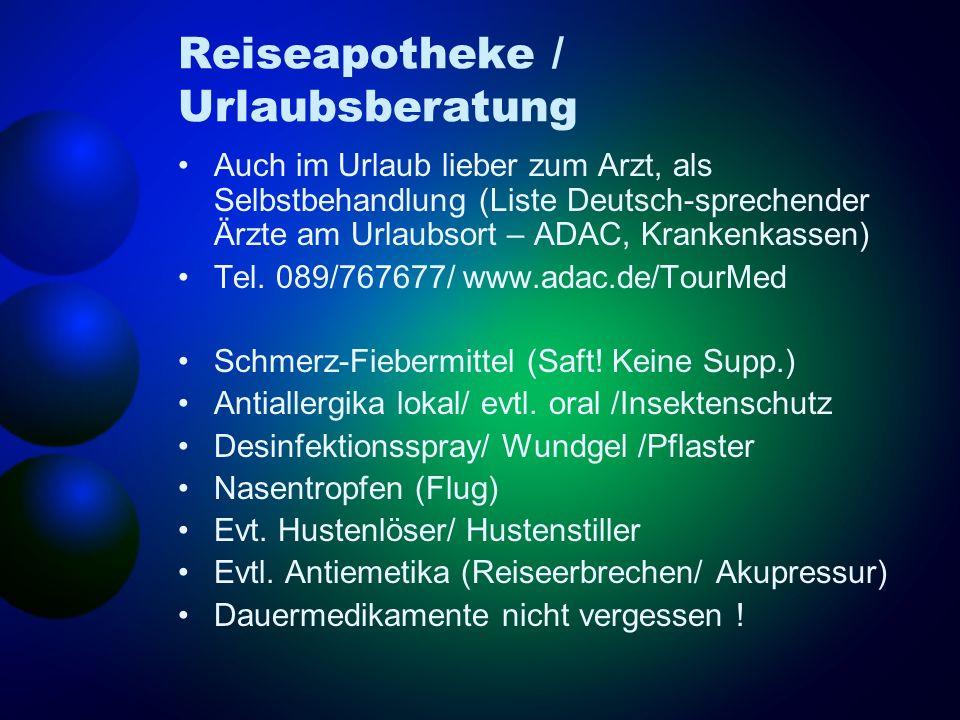 Reiseapotheke / Urlaubsberatung Auch im Urlaub lieber zum Arzt, als Selbstbehandlung (Liste Deutsch-sprechender Ärzte am Urlaubsort – ADAC, Krankenkas