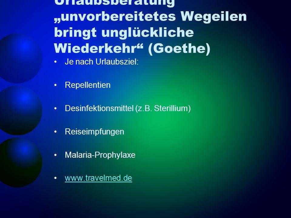 Urlaubsberatung unvorbereitetes Wegeilen bringt unglückliche Wiederkehr (Goethe) Je nach Urlaubsziel: Repellentien Desinfektionsmittel (z.B. Sterilliu