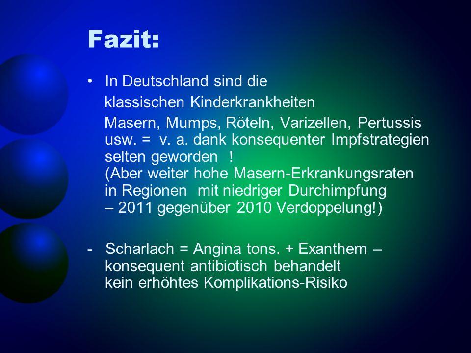Fazit: In Deutschland sind die klassischen Kinderkrankheiten Masern, Mumps, Röteln, Varizellen, Pertussis usw. = v. a. dank konsequenter Impfstrategie