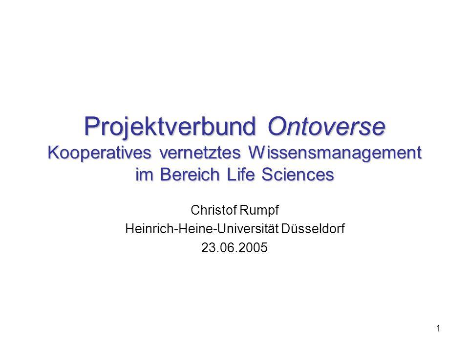 1 Projektverbund Ontoverse Kooperatives vernetztes Wissensmanagement im Bereich Life Sciences Christof Rumpf Heinrich-Heine-Universität Düsseldorf 23.06.2005