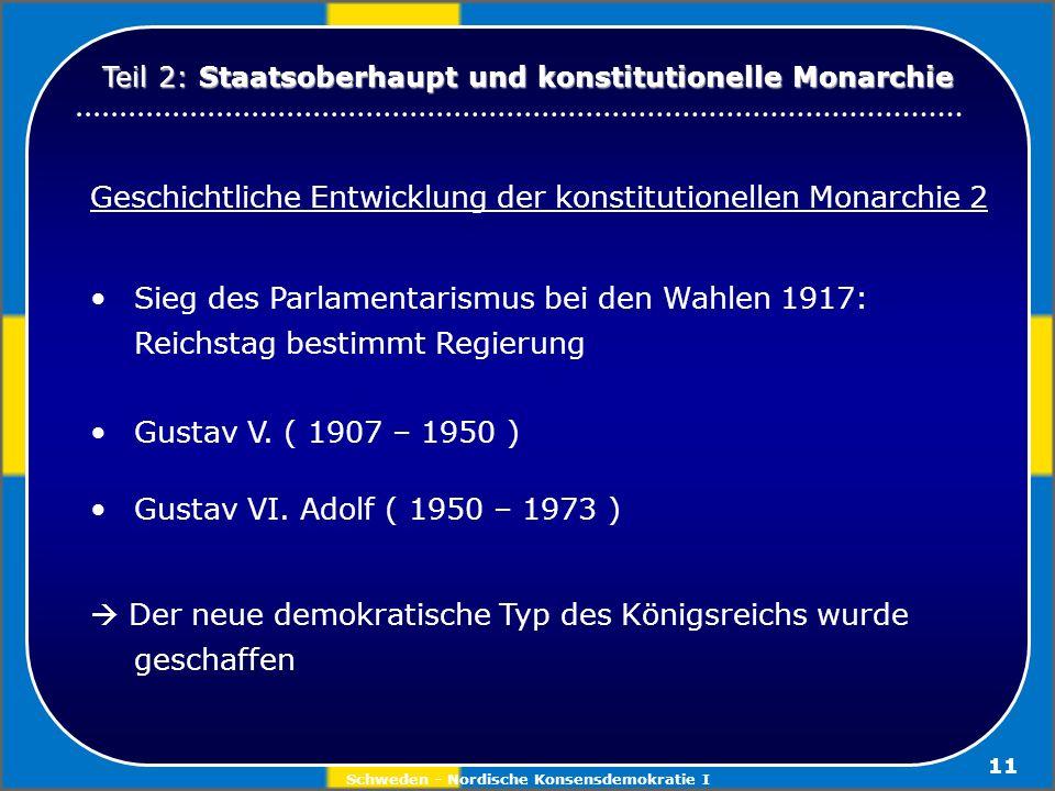 Schweden - Nordische Konsensdemokratie I 11 Geschichtliche Entwicklung der konstitutionellen Monarchie 2 Sieg des Parlamentarismus bei den Wahlen 1917