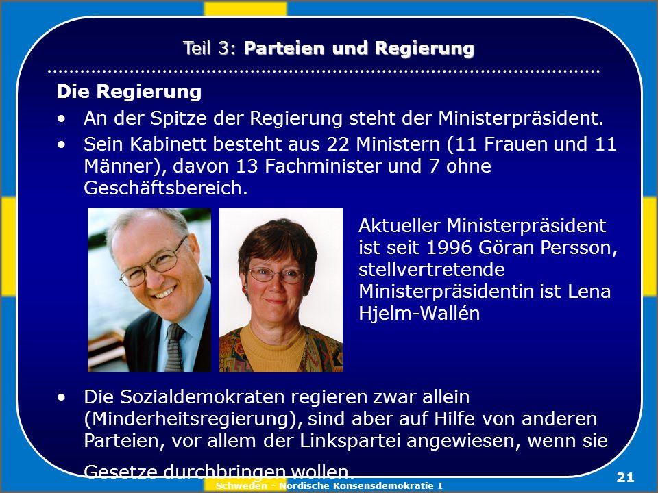 Schweden - Nordische Konsensdemokratie I 21 Die Regierung An der Spitze der Regierung steht der Ministerpräsident. Sein Kabinett besteht aus 22 Minist
