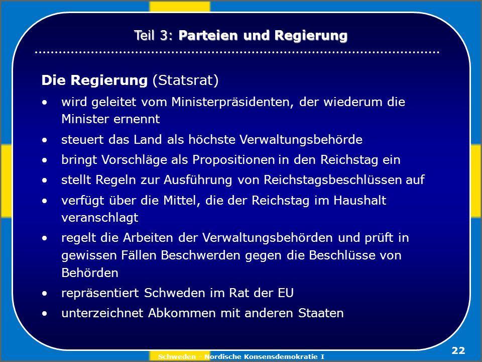 Schweden - Nordische Konsensdemokratie I 22 Die Regierung (Statsrat) wird geleitet vom Ministerpräsidenten, der wiederum die Minister ernennt steuert