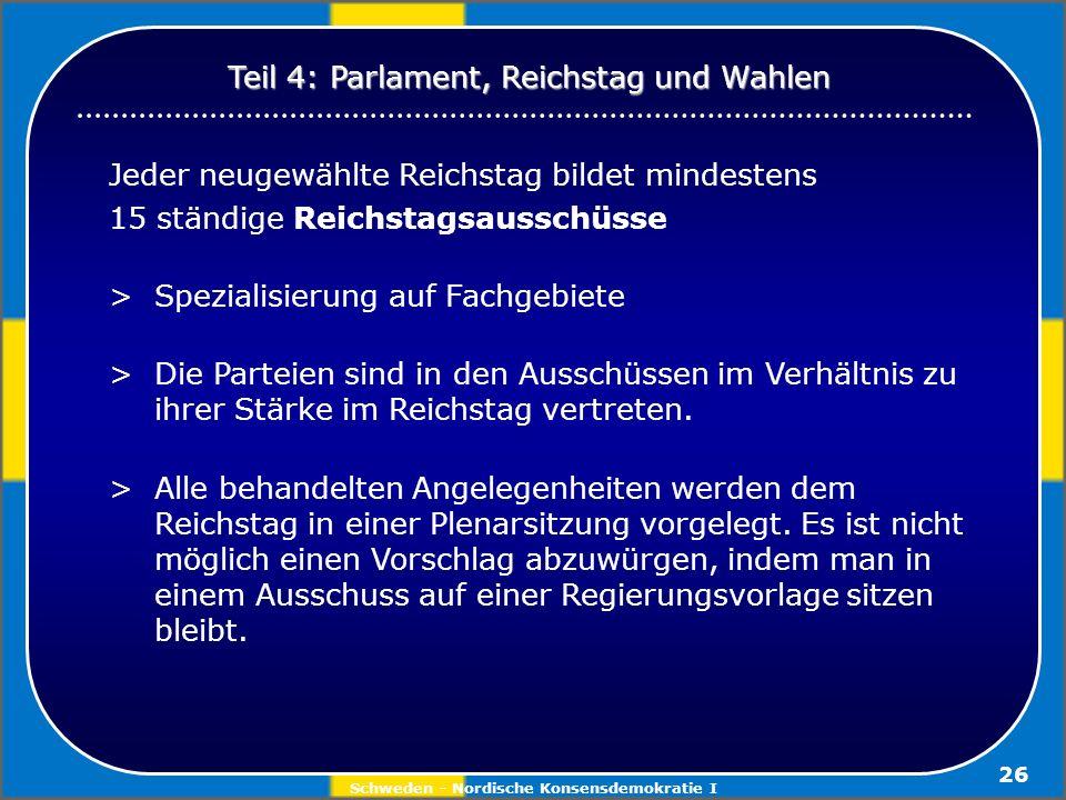 Schweden - Nordische Konsensdemokratie I 26 Jeder neugewählte Reichstag bildet mindestens 15 ständige Reichstagsausschüsse > Spezialisierung auf Fachg