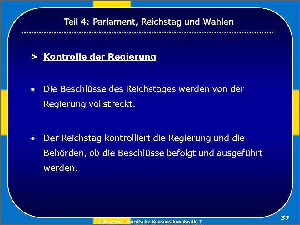 Schweden - Nordische Konsensdemokratie I 37 > Kontrolle der Regierung Die Beschlüsse des Reichstages werden von der Regierung vollstreckt. Der Reichst