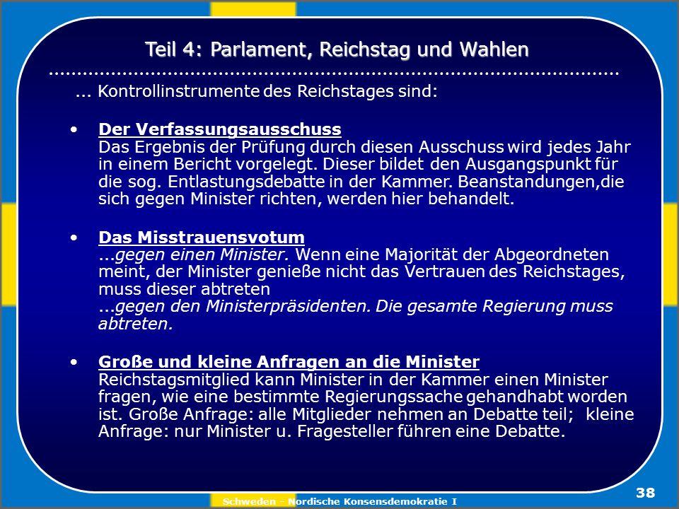 Schweden - Nordische Konsensdemokratie I 38... Kontrollinstrumente des Reichstages sind: Der Verfassungsausschuss Das Ergebnis der Prüfung durch diese