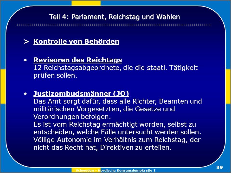 Schweden - Nordische Konsensdemokratie I 39 >Kontrolle von Behörden Revisoren des Reichtags 12 Reichstagsabgeordnete, die die staatl. Tätigkeit prüfen