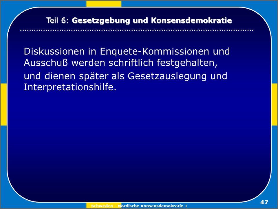 Schweden - Nordische Konsensdemokratie I 47 Diskussionen in Enquete-Kommissionen und Ausschuß werden schriftlich festgehalten, und dienen später als G