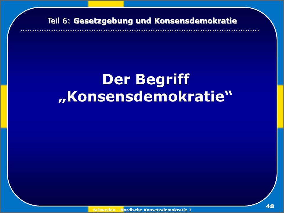 Schweden - Nordische Konsensdemokratie I 48 Der Begriff Konsensdemokratie Teil 6: Gesetzgebung und Konsensdemokratie
