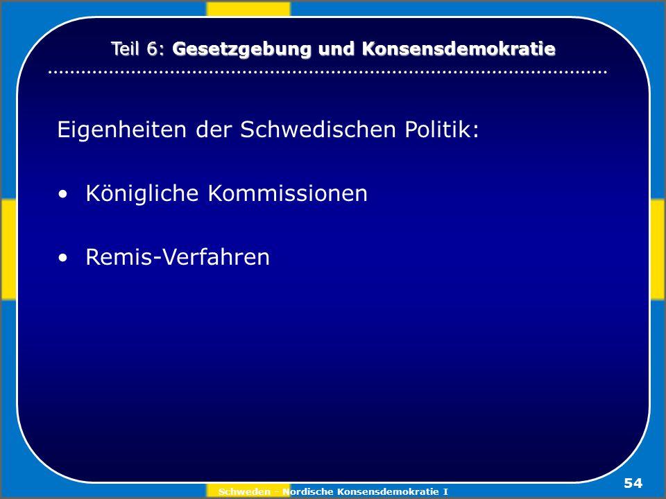 Schweden - Nordische Konsensdemokratie I 54 Eigenheiten der Schwedischen Politik: Königliche Kommissionen Remis-Verfahren Teil 6: Gesetzgebung und Kon