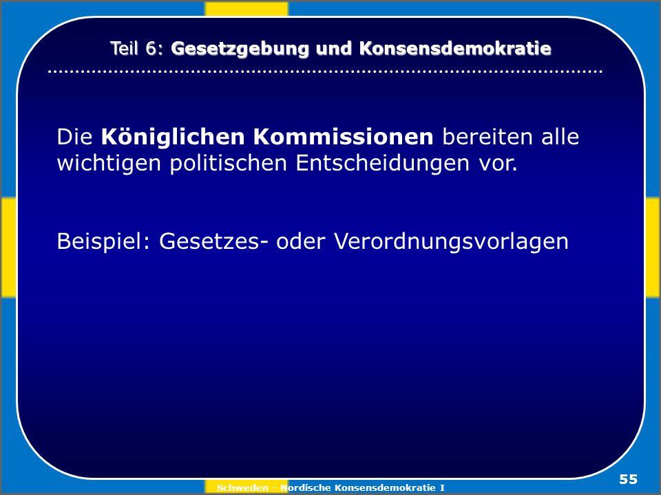 Schweden - Nordische Konsensdemokratie I 55 Die Königlichen Kommissionen bereiten alle wichtigen politischen Entscheidungen vor. Beispiel: Gesetzes- o